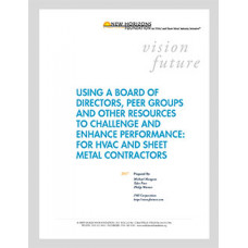 White Paper: Using a Board of Directors, Peer Groups and Other Resources to Challenge and Enhance Performance: For HVAC and Sheet Metal Contractors